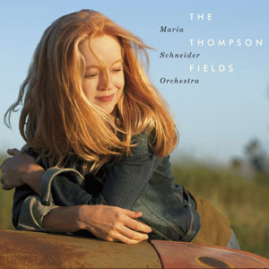 The Thompson Fields by Maria Schneider